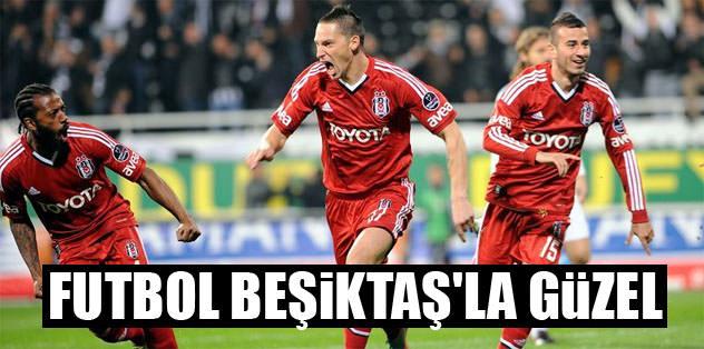 Futbol Beşiktaş'la güzel