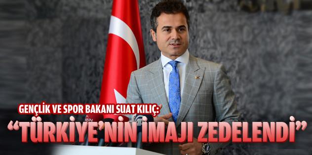 """""""Türkiye'nin imajı zedelenmiştir"""""""