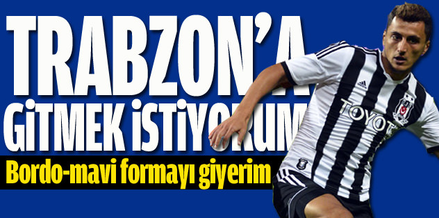 Trabzonspor'a gitmek istiyorum