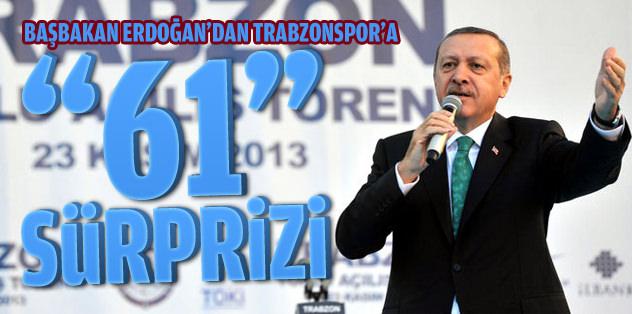 """Başbakan Erdoğan'dan Trabzonsporlulara """"61"""" sürprizi"""