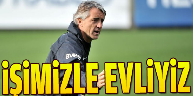 Mancini: İşimizle evliyiz