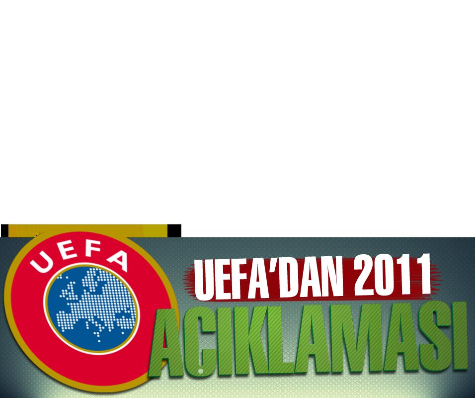 UEFA'dan 2011 a��klamas�