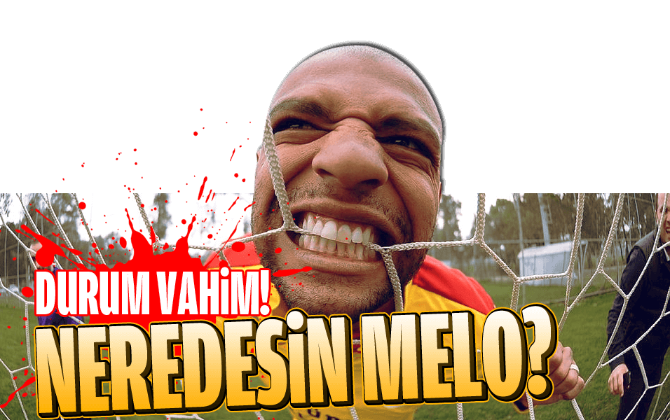 Neredesin Melo!