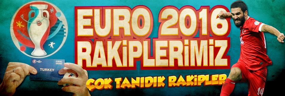İşte Euro 2016'daki rakiplerimiz